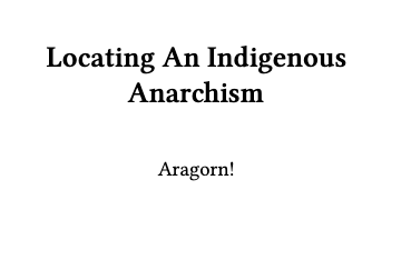 Locating an Indigenous Anarchism