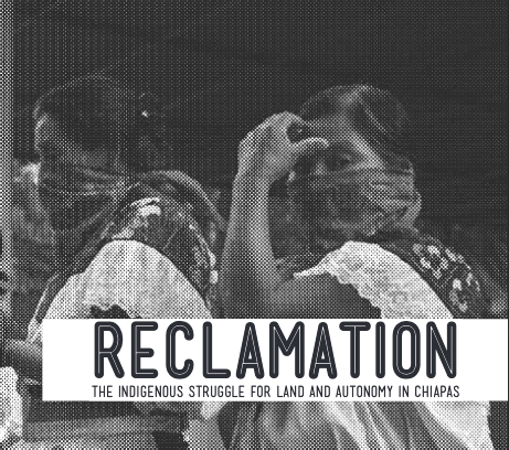 Reclamation: the Indigenous Struggle for Land and Autonomy in Chiapas