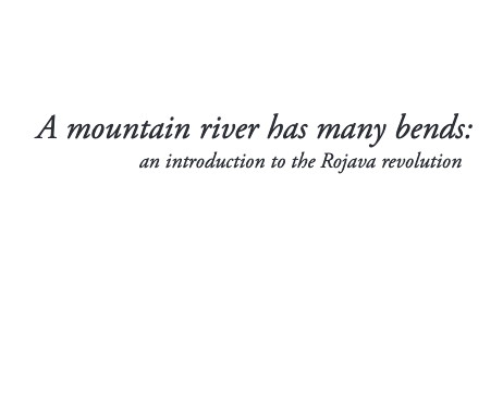 A mountain river has many bends: an introduction to the Rojava revolution