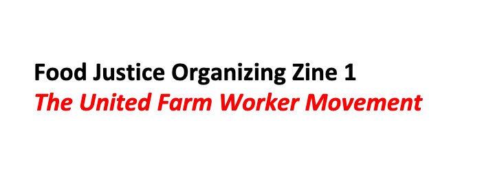 Food Justice Organizing Zine 1 The United Farm Worker Movement
